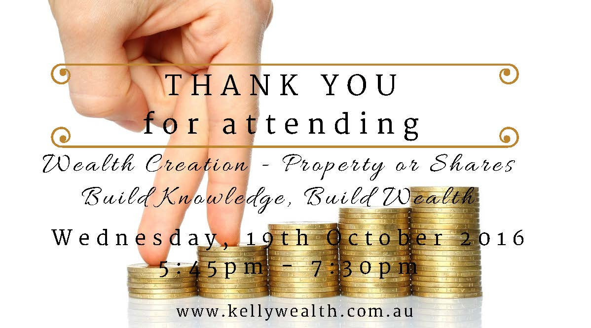 KWS Wealth Creation Property and Shares THANK YOU Wealth Creation with Property or Shares   October 2016 Cairns Finance Advisor